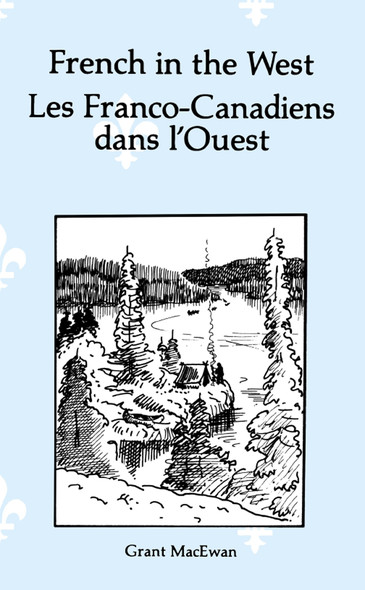 French in the West : Les Franco-canadiens dans l'ouest : Essai historique bilingue/bilingual