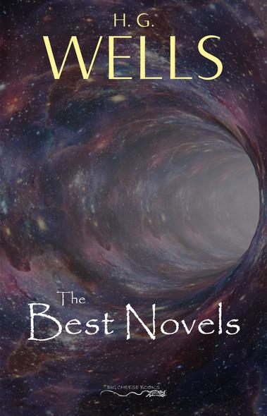 H. G. Wells: The Best Novels