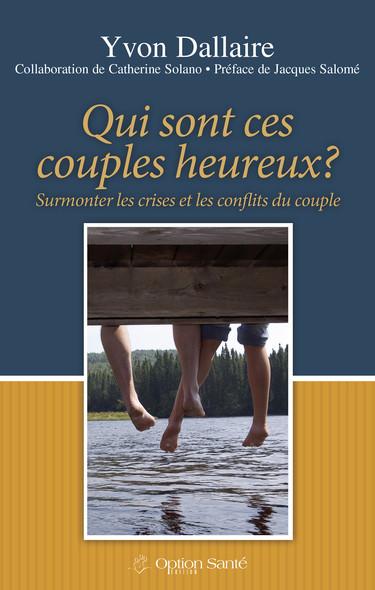 Qui sont ces couples heureux? : Surmonter les crises et les conflits du couple