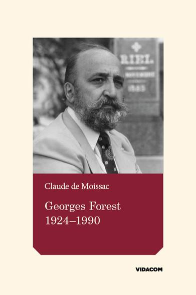 Georges Forest 1924-1990 : Essai historique