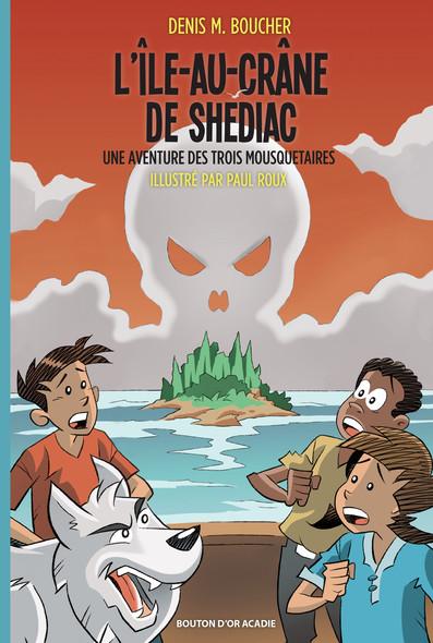 L'Île-au-Crâne de Shédiac : Une aventure des Trois Mousquetaires