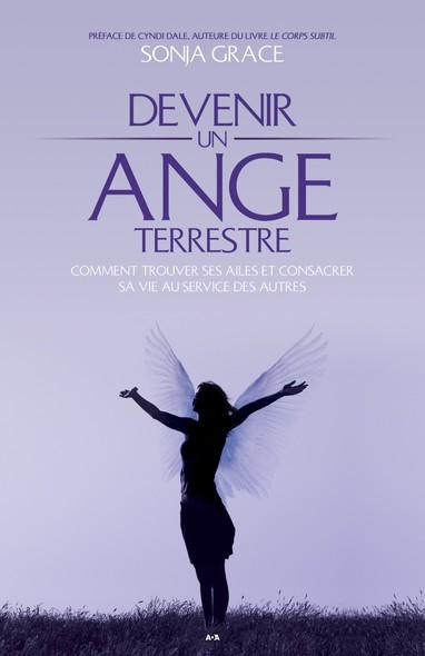 Devenir un ange terrestre : Comment trouver ses ailes et consacrer sa vie au service des autres