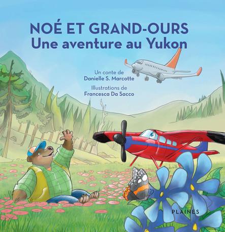 Noé et Grand-Ours: Une aventure au Yukon : Album jeunesse, à partir de 4 ans