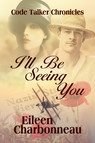 I'll Be Seeing You : Code Talker Chronicles