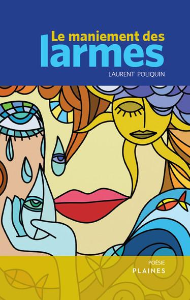 maniement des larmes, Le : Recueil de poésie