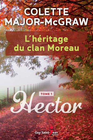 L'héritage du clan Moreau, tome 1 : Hector