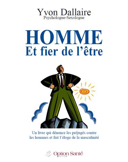 Homme et fier de l'être : Un livre qui dénonce les préjugés contre les hommes et fait l'éloge de la masculinité