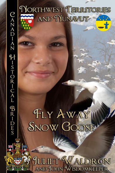 Fly Away Snow Goose (Nits'it'ah Golika Xah) : Canadian Historical Brides