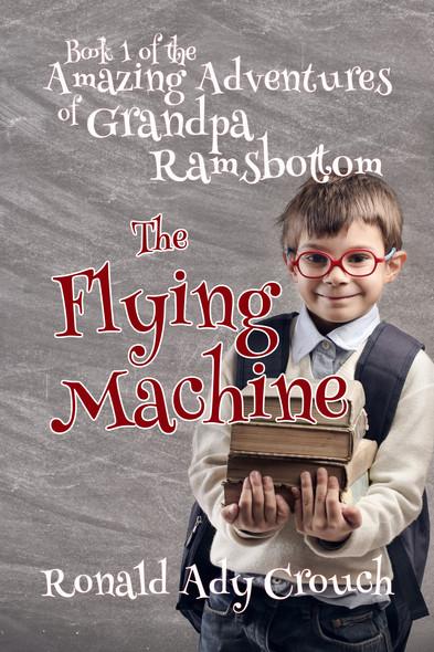 The Flying Machine : The Amazing Adventures of Grandpa Ramsbotton