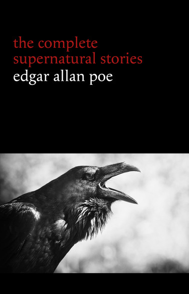 Edgar Allan Poe: The Complete Supernatural Stories (60+ tales of horror and mystery: The Cask of Amontillado, The Fall of the House of Usher, The Black Cat, The Tell-Tale Heart, Berenice...) (Halloween Stories)