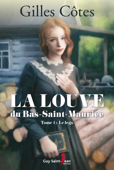 La louve du Bas-Saint-Maurice, tome 1 : Le Legs