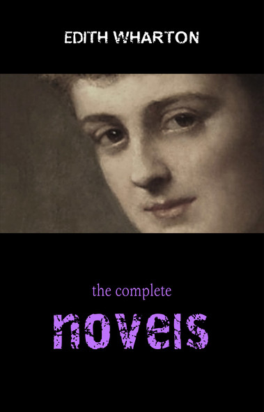 Edith Wharton: The Complete Novels