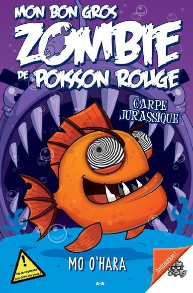 Mon bon gros zombie de poisson rouge : Carpe jurassique
