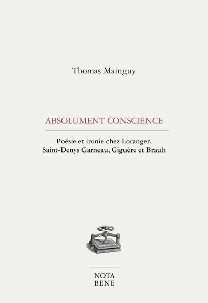 Absolument conscience : Poésie et ironie chez Loranger, Saint-Denys Garneau, Giguère et Brault