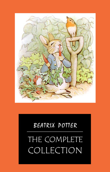 BEATRIX POTTER Ultimate Collection - 23 Children's Books With Complete Original Illustrations: The Tale of Peter Rabbit, The Tale of Jemima Puddle-Duck, ... Moppet, The Tale of Tom Kitten and more