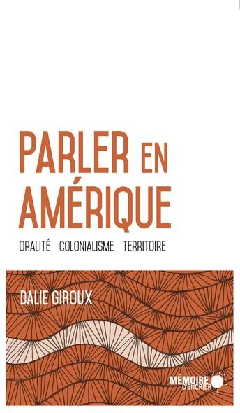 Parler en Amérique. Oralité, colonialisme, territoire : Oralité, colonialisme, territoire