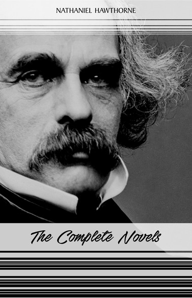 Nathaniel Hawthorne: The Complete Novels