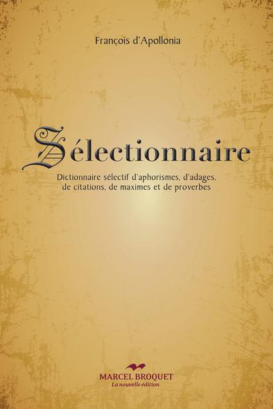 """Sélectionnaire : Le mot sélectionnaire est formé par télescopage de sélections et dictionnaire, pour signifier """"dictionnaire de sélections"""" ou """"dictionnaire sélectif"""""""