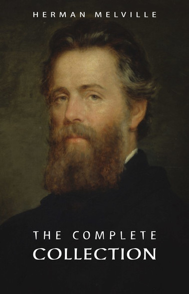 Herman Melville: The Complete Collection
