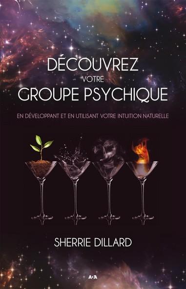 Découvrez votre groupe psychique : En développant et en utilisant votre intuition naturelle