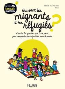 Qui sont les migrants et les réfugiés ? : Et toutes les questions que tu te poses pour comprendre les migrations dans le monde. | Lenain Hétreau, Émilie