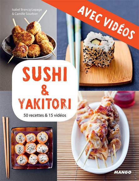 Sushi & yakitori - Avec vidéos : 50 recettes & 15 vidéos
