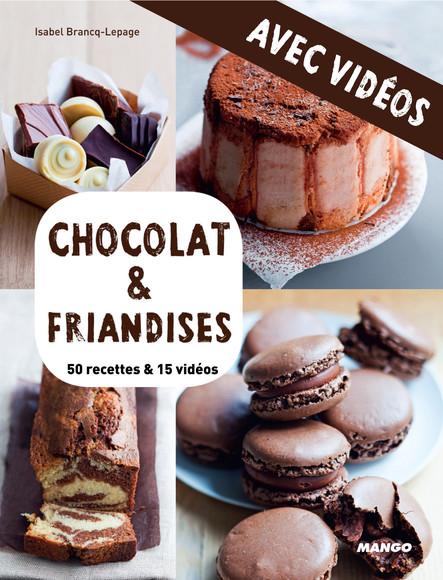 Chocolat & friandises - Avec vidéos : 50 recettes & 15 vidéos