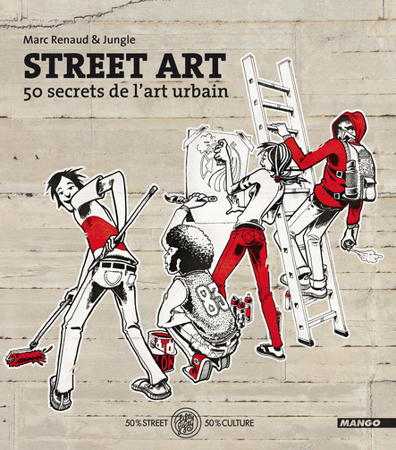 Street Art : 50 secrets de l'art urbain