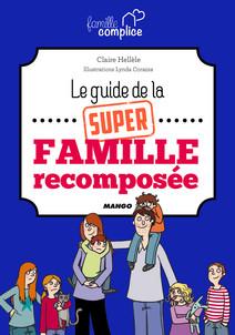 Le guide de la super famille recomposée | Hellèle, Claire
