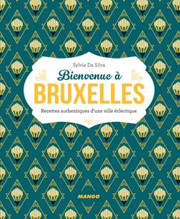 Bienvenue à Bruxelles : Plus de 50 recettes authentiques d'une ville éclectique | Sylvie Da Silva