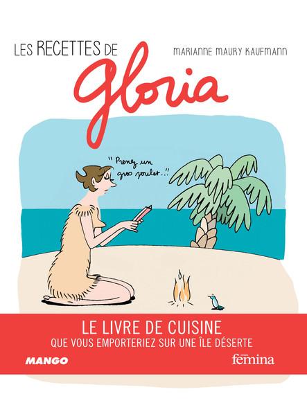 Les recettes de Gloria : Le livre de cuisine que vous emporteriez sur une île déserte