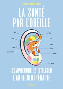 La santé par l'oreille : Comprendre et utiliser l'auriculothérapie | Nogier, Raphaël