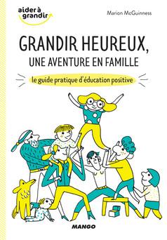 Grandir heureux, une aventure en famille : Le guide pratique d'éducation positive | Marion McGuinness