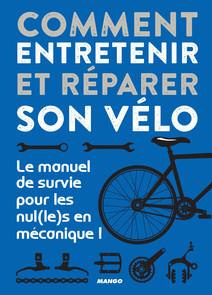 Comment entretenir et réparer son vélo : Le manuel de survie pour les nul(le)s en mécanique ! | Puissieux, Romain