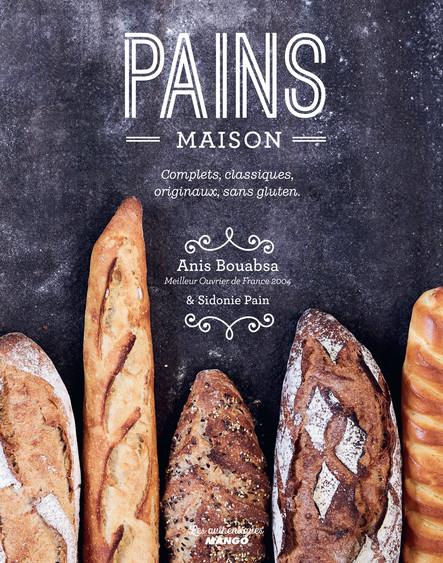 Pains maison : Complets, classiques, originaux, sans gluten