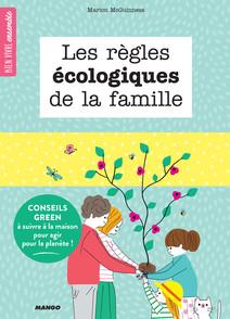 Les règles écologiques de la famille : Conseils green à suivre à la maison pour agir pour la planète ! | McGuinness, Marion
