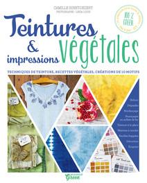 Teintures & impressions végétales : Techniques de teinture, recettes végétales, créations de 10 motifs | Binet-Dézert, Camille