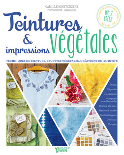 Teintures & impressions végétales : Techniques de teinture, recettes végétales, créations de 10 motifs | Camille Binet-Dézert