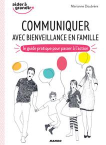 Communiquer avec bienveillance en famille : Le guide pratique pour passer à l'action   Doubrère, Marianne