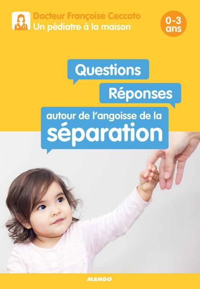 Questions / Réponses autour de l'angoisse de la séparation : 0-3 ans