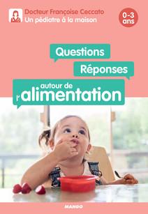 Questions / Réponses autour de l'alimentation : 0-3 ans | Ceccato, Françoise