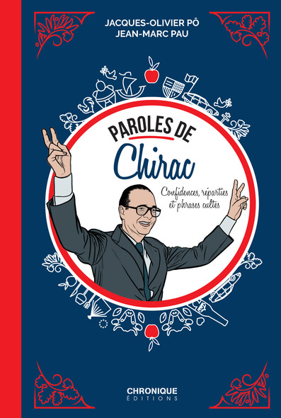 Paroles de Chirac : Confidences, réparties et phrases cultes