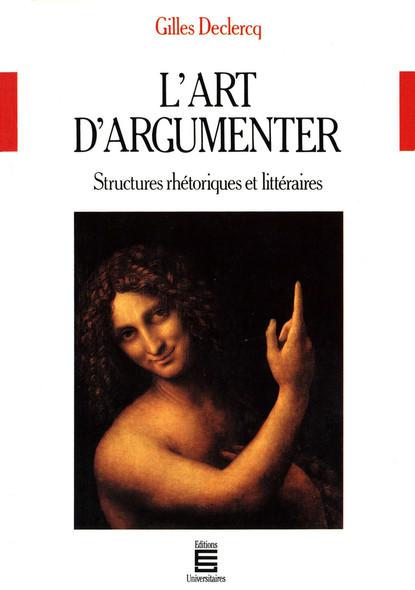 L'art d'argumenter : Structures rhétoriques et littéraires