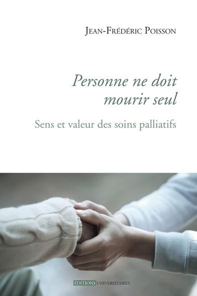 Personne ne doit mourir seul : Sens et valeur des soins palliatifs