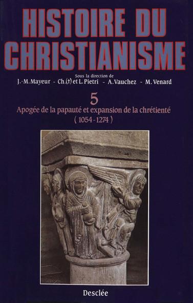Apogée de la papauté et expansion de la chrétienté (1054-1274) : Histoire du christianisme T.5