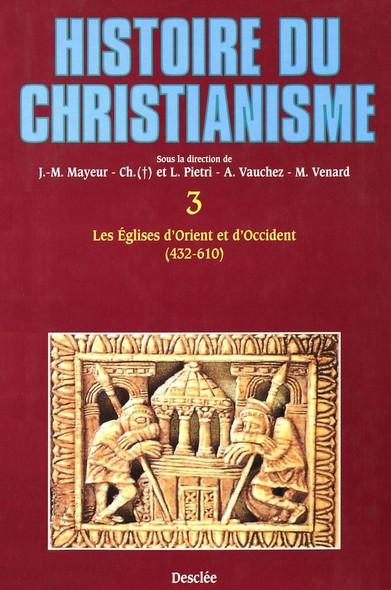 Les Églises d'Orient et d'Occident (432-610) : Histoire du christianisme T.3