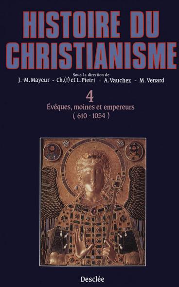 Évêques, moines et empereurs (610-1054) : Histoire du christianisme T.4