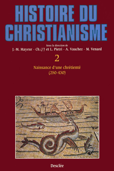 Naissance d'une chrétienté (250-430) : Histoire du christianisme T.2