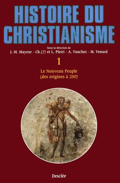 Le nouveau peuple (des origines à 250) : Histoire du Christianisme T.1