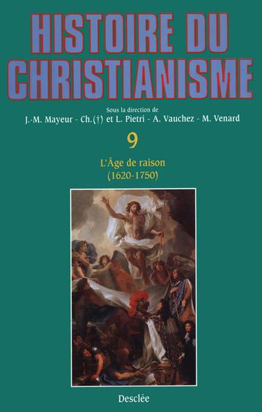 L'Âge de raison (1620-1750) : Histoire du christianisme T.9